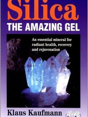 Silica: The Amazing Gel : An Essential Mineral for Radiant Health Recovery and Rejuvenation